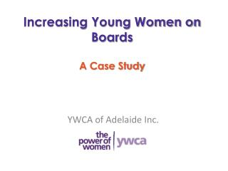 Increasing Young Women on Boards A Case Study