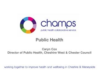Public Health Caryn Cox Director of Public Health, Cheshire West & Chester Council