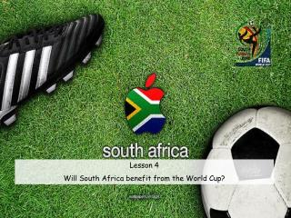 Lesson  4 Will South Africa benefit from the World Cup?