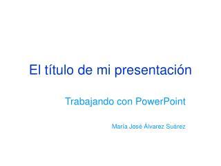 El título de mi presentación