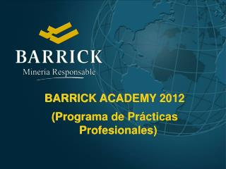 BARRICK ACADEMY 2012 (Programa de Prácticas Profesionales)