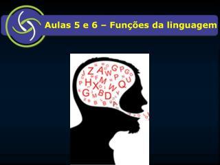 Aulas 5 e 6 – Funções da linguagem