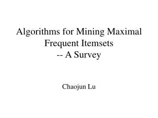 Algorithms for Mining Maximal Frequent Itemsets  -- A Survey