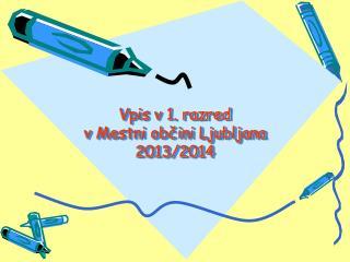 Vpis v 1. razred  v Mestni občini Ljubljana 2013/2014