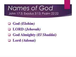 Names of God John 17:3; Exodus 3:13; Psalm 22:22