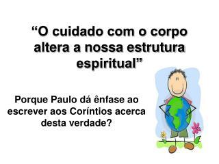 """""""O cuidado com o corpo altera a nossa estrutura espiritual"""""""
