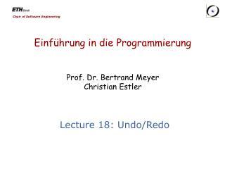 Einf�hrung  in die  Programmierung Prof. Dr. Bertrand Meyer Christian  Estler
