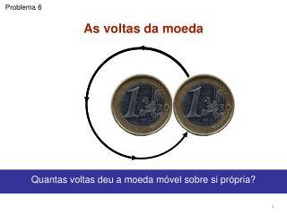 As voltas da moeda