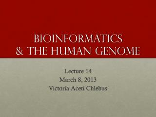 Bioinformatics  & The Human Genome