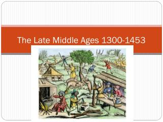 The Late Middle Ages 1300-1453
