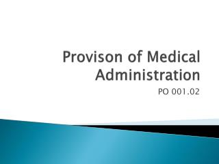 Provison  of Medical Administration