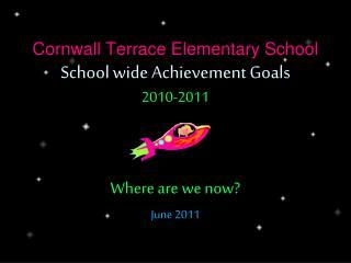 Cornwall Terrace Elementary School School wide Achievement Goals 2010-2011