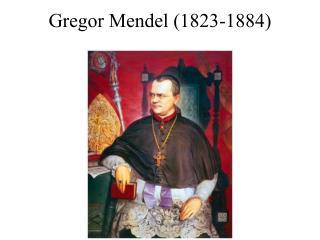 Gregor Mendel 1823-1884