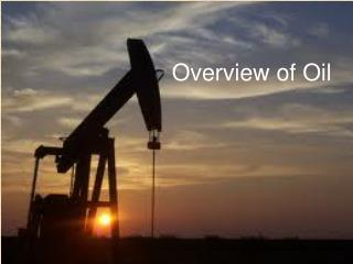 Overview of Oil
