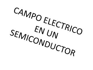 CAMPO ELECTRICO EN UN SEMICONDUCTOR