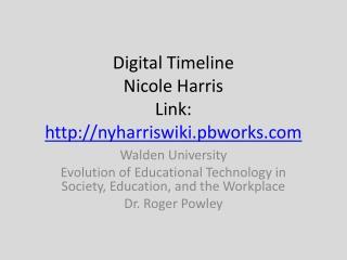 Digital Timeline Nicole Harris Link:  nyharriswiki.pbworks