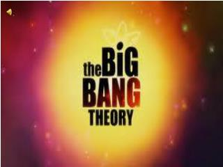 The big bang theory.