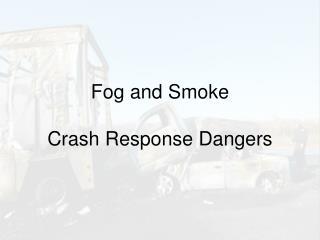 Fog and Smoke Crash Response Dangers