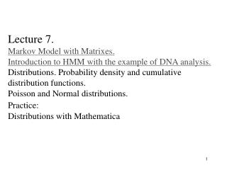 Lecture 7. Markov Model with Matrixes.  Introduction to HMM with the example of DNA analysis. Distributions. Probability
