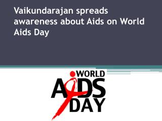 Vaikundarajan spreads awareness about Aids on World Aids Day