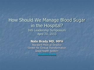 How Should We Manage Blood Sugar in the Hospital? IHS Leadership Symposium April 20, 2010