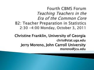 Fourth CBMS Forum Teaching Teachers in the  Era of the Common Core B2: Teacher Preparation in Statistics 2:30 -4:00 Mond