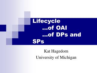 Lifecycle 	…of OAI 	…of DPs and SPs