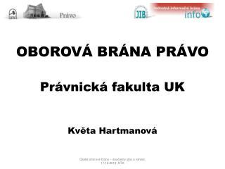 OBOROVÁ BRÁNA PRÁVO Právnická fakulta UK Květa Hartmanová