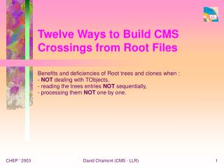 Twelve Ways to Build CMS Crossings from  Root  Files