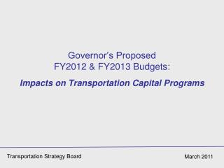 Governor's Proposed  FY2012 & FY2013 Budgets: Impacts on Transportation Capital Programs
