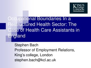 Stephen Bach  Professor of Employment Relations,  King's college, London  stephen.bach@kcl.ac.uk