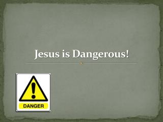 Jesus is Dangerous!