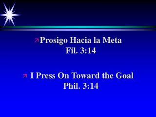 Prosigo Hacia la Meta                                  Fil. 3:14