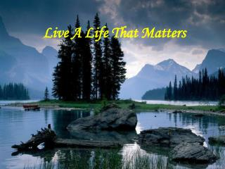 Live A Life That Matters