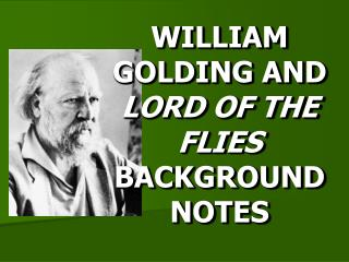 WILLIAM GOLDING AND  LORD OF THE FLIES  BACKGROUND NOTES