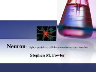 Neuron - highly specialized cell that transmits electrical impulses