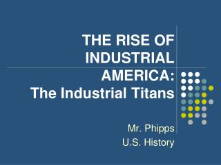 THE RISE OF INDUSTRIAL AMERICA: The Industrial Titans
