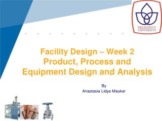 Facility Design � Week 2 Product, Process and Equipment Design and Analysis