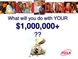 What will you do with YOUR $1,000,000+ ??