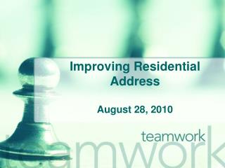 Improving Residential Address August 28, 2010