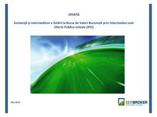 OFERTĂ Asistenţă  şi intermediere a  list ării la Bursa de Valori București prin intermediul unei