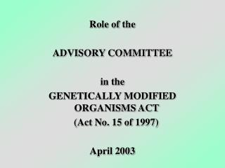 Role of the ADVISORY COMMITTEE  in the   GENETICALLY MODIFIED ORGANISMS ACT