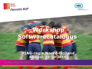 Workshop Softwarecatalogus  VIAG- regio Noord -Holland Alkmaar, 29-10-2014