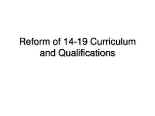 Reform of 14-19 Curriculum and Qualifications