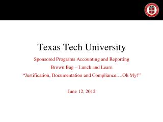 Texas Tech University Sponsored Programs Accounting and Reporting Brown Bag – Lunch and Learn