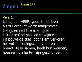 Vers 1  Lof zij den HEER, goed is het leven als 's Heren lof wordt aangeheven.