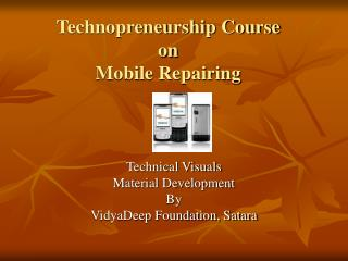 Technopreneurship Course  on Mobile Repairing