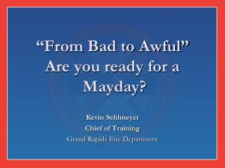 From Bad to Awful  Are you ready for a   Mayday