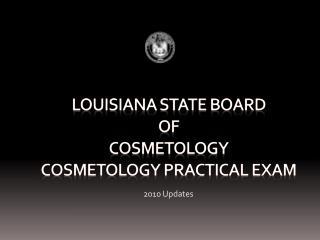 Louisiana State Board  of  Cosmetology Cosmetology Practical Exam