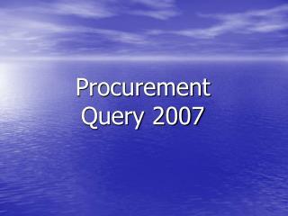 Procurement Query 2007